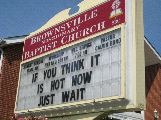 Global Warming: Whether it's climate change you fear, or just the fiery inferno of hell, things are looking a little bleak here on Earth. This message comes from a chuch in Brownsville, Kentucky (Photo: Tim Murphy)